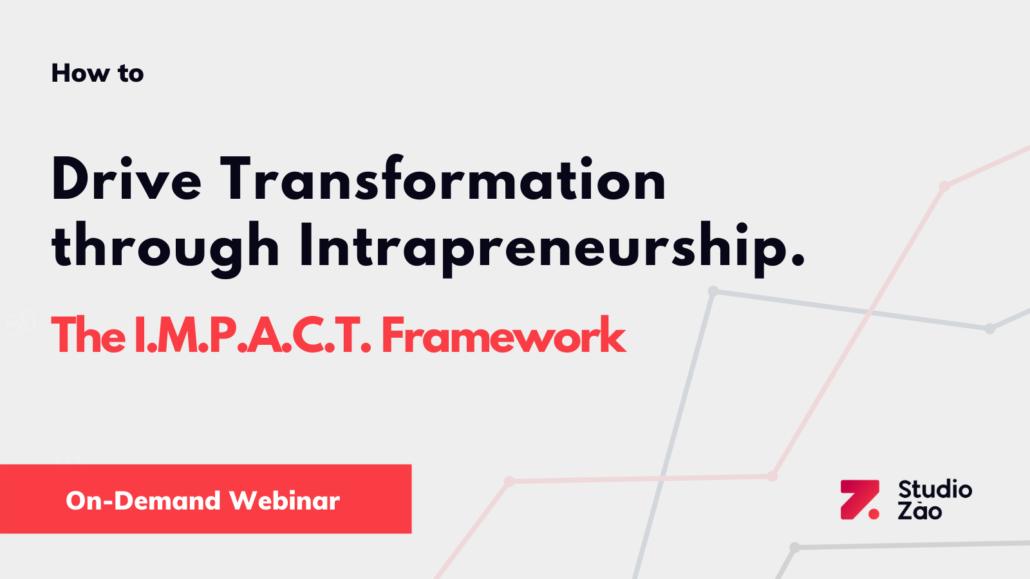 How to Drive Transformation through Intrapreneurship. The I.M.P.A.C.T. Framework